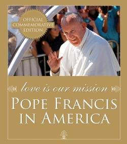 Love Is Our Mission: Pope Francis in America (Hardcover)