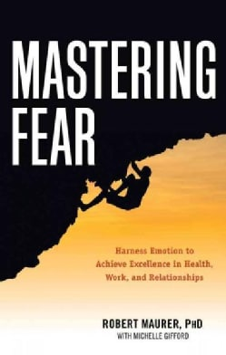 Mastering Fear: Harness Emotion to Achieve Excellence in Health, Work, and Relationships (Paperback)