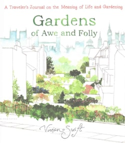 Gardens of Awe and Folly: A Traveler's Journal on the Meaning of Life and Gardening (Hardcover)