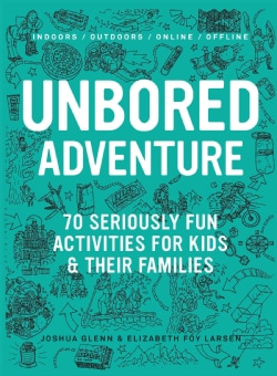 Unbored Adventure: 70 Seriously Fun Activities for Kids and Their Families (Paperback)