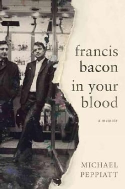 Francis Bacon in Your Blood: A Memoir (Hardcover)