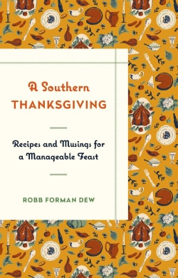 A Southern Thanksgiving: Recipes and Musings for a Manageable Feast (Hardcover)