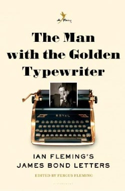 The Man With the Golden Typewriter: Ian Fleming's James Bond Letters (Hardcover)