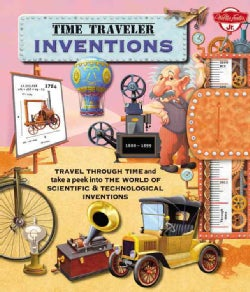 Time Traveler Inventions: Travel Through Time and Take a Peek into the World of Scientific & Technological Invent... (Hardcover)