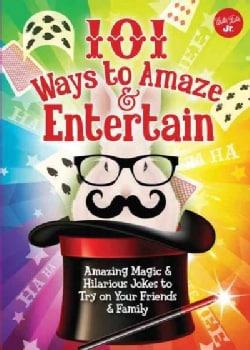 101 Ways to Amaze & Entertain: Amazing Magic & Hilarious Jokes to Try on Your Friends & Family (Paperback)