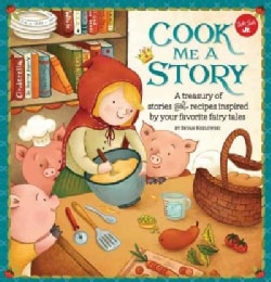Cook Me a Story: A Treasury of Stories and Recipes Inspired by Classic Fairy Tales (Hardcover)