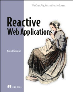 Reactive Web Applications: With Scala, Play, Akka, and Reactive Streams (Paperback)