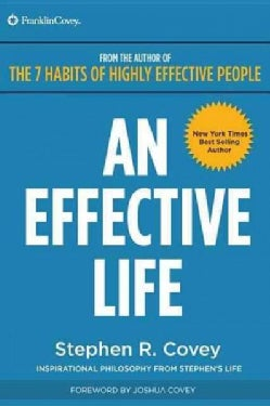 An Effective Life: Inspirational Philosophy from Dr. Covey's Life (Paperback)