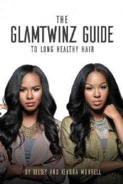 The Glamtwinz Guide to Longer, Healthier Hair (Paperback)