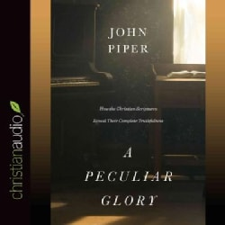 A Peculiar Glory: How the Christian Scriptures Reveal Their Complete Truthfulness (CD-Audio)