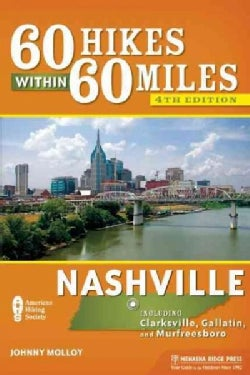60 Hikes Within 60 Miles Nashville: Including Clarksville, Gallatin, Murfreesboro, and the Best of Middle Tennessee (Paperback)