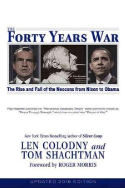The Forty Years War: The Rise and Fall of the Neocons, from Nixon to Obama (Paperback)