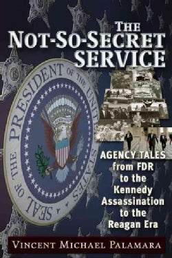 The Not-so-secret Service: Agency Tales from FDR to the Kennedy Assassination to the Reagan Era (Paperback)