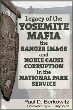Legacy of the Yosemite Mafia: The Ranger Image and Noble Cause Corruption in the National Park Service (Paperback)
