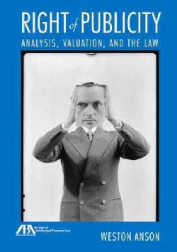 Right of Publicity: Analysis, Valuation and the Law (Paperback)