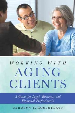 Working With Aging Clients: A Guide for Legal, Business, and Financial Professionals (Paperback)