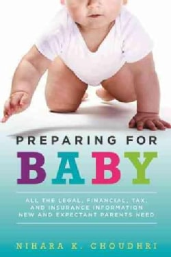 Preparing for Baby: All the Legal, Financial, Tax, and Insurance Information New and Expectant Parents Need (Paperback)
