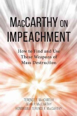 MacCarthy on Impeachment: How to Find and Use These Weapons of Mass Destruction (Paperback)