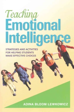 Teaching Emotional Intelligence: Strategies and Activities for Helping Students Make Effective Choices (Paperback)