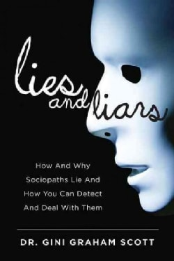 Lies and Liars: How and Why Sociopaths Lie and How You Can Detect and Deal With Them (Hardcover)