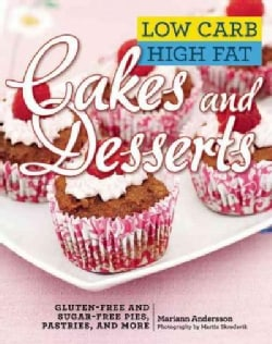 Low Carb High Fat Cakes and Desserts: Gluten-free and Sugar-free Pies, Pastries, and More (Hardcover)
