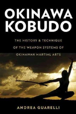 Okinawan Kobudo: The History, Tools, and Techniques of the Ancient Martial Art (Paperback)