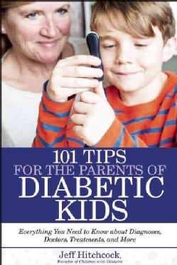 101 Tips for Parents of Kids With Diabetes: Wisdom for Families Living With Type 1 (Paperback)