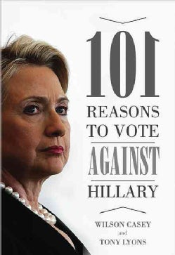 101 Reasons to Vote Against Hillary (Paperback)