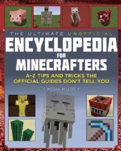 The Ultimate Unofficial Encyclopedia for Minecrafters: An A - Z Book of Tips and Tricks the Official Guides Don't... (Hardcover)