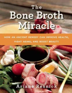 The Bone Broth Miracle: How an Ancient Remedy Can Improve Health, Fight Aging, and Boost Beauty (Paperback)