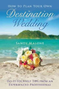 How to Plan Your Own Destination Wedding: Do-it-Yourself Tips from an Experienced Professional (Hardcover)