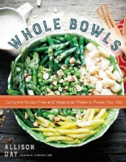 Whole Bowls: Complete Gluten-Free and Vegetarian Meals to Power Your Day (Hardcover)