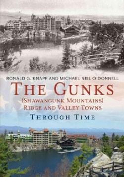 The Gunks Ridge and Valley Towns Through Time: Shawangunk Mountains (Paperback)