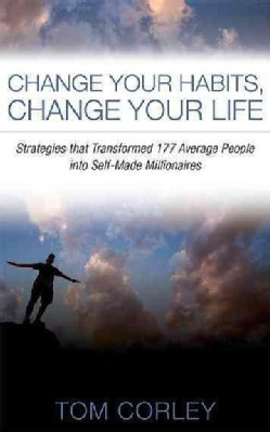 Change Your Habits, Change Your Life: Strategies That Transformed 177 Average People into Self-Made Millionaires (Paperback)