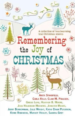 Remembering the Joy of Christmas: A Collection of Heartwarming True Christmas Stories (Paperback)