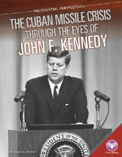 The Cuban Missile Crisis Through the Eyes of John F. Kennedy (Hardcover)