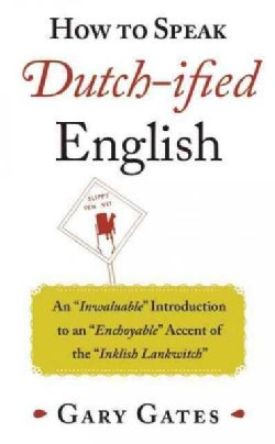 The Complete Book of Dutch-ified English: An Inwaluable Introduction to an Enchoyable Accent of the Inklish Lankw... (Paperback)