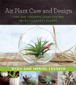 Air Plant Care and Design: Tips and Creative Ideas for the World's Easiest Plants (Paperback)