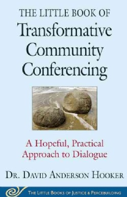 The Little Book of Transformative Community Conferencing: A Hopeful, Practical Approach to Dialogue (Paperback)