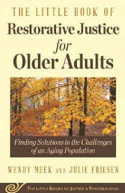 The Little Book of Restorative Justice for Older Adults: Finding Solutions to the Challenges of an Aging Population (Paperback)