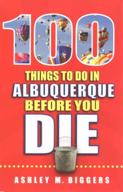 100 Things To Do In Albuquerque Before You Die (Paperback)