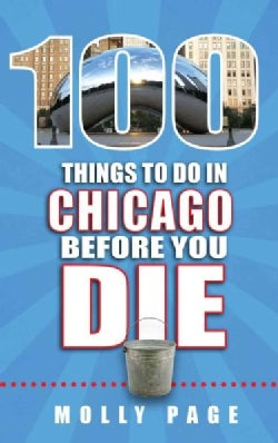 100 Things to Do in Chicago Before You Die (Paperback)