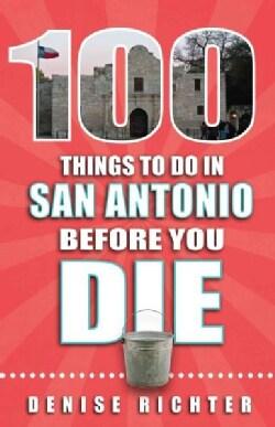 100 Things to Do in San Antonio Before You Die (Paperback)