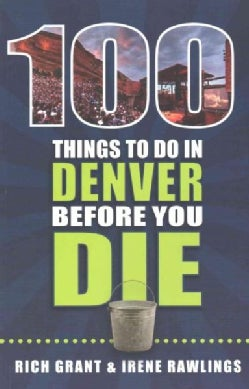 100 Things to Do in Denver Before You Die (Paperback)