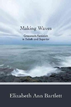 Making Waves: Grassroots Feminism in Duluth and Superior (Paperback)