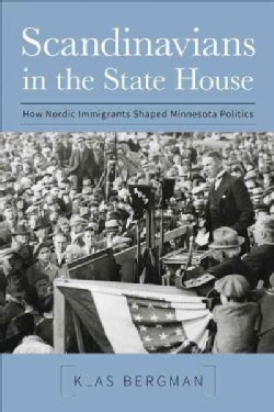 Scandinavians in the State House: How Nordic Immigrants Shaped Minnesota Politics (Paperback)