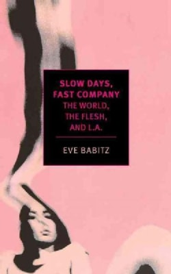 Slow Days, Fast Company: The World, the Flesh, and L.A. (Paperback)