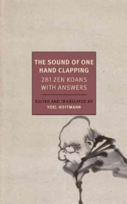 The Sound of One Hand Clapping: 281 Zen Koans With Answers (Paperback)