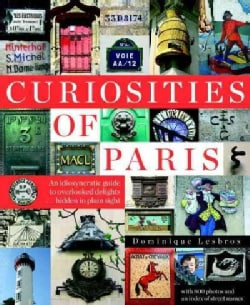 Curiosities of Paris: An Idiosyncratic Guide to Overlooked Delights, Hidden in Plain Sight (Paperback)