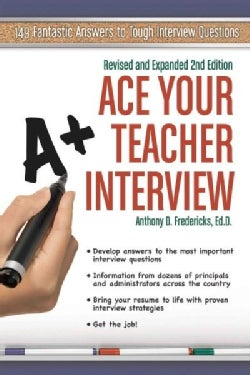 Ace Your Teacher Interview: 149 Fantastic Answers to Tough Interview Questions (Paperback)